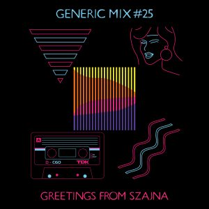 Generic Mix #25: Greetings From Szajna