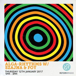 Alga Rhythms – Reform Radio – 09/02/17