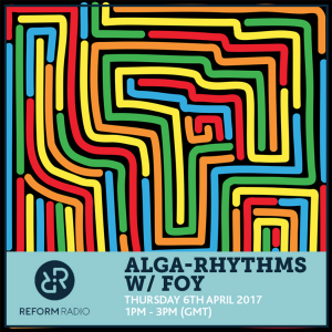 Alga Rhythms – Reform Radio – 06/04/17