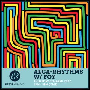 Alga Rhythms – Reform Radio – 06/04/17