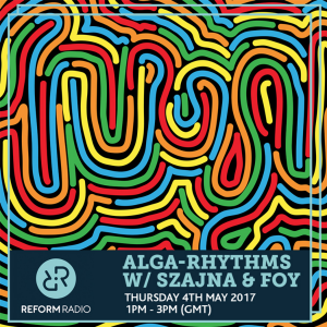 Alga Rhythms – Reform Radio – 04/05/17
