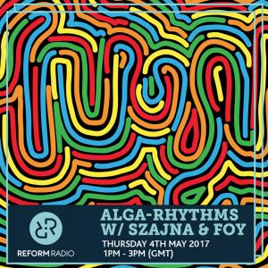 Alga Rhythms – Reform Radio – 04/05/17