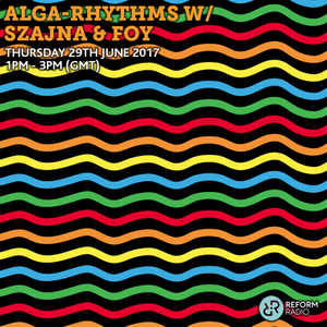 Alga Rhythms – Reform Radio – 01/06/17
