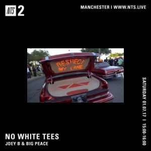 No White Tees – NTS Radio – 01/07/17