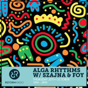 Alga Rhythms – Reform Radio – 20/10/16