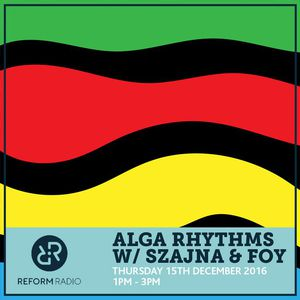 Alga Rhythms – Reform Radio – 15/12/16