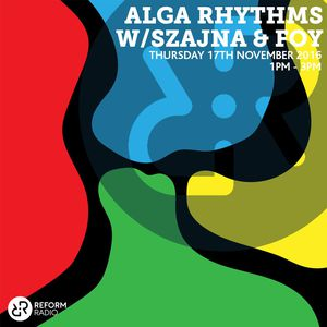 Alga Rhythms – Reform Radio – 17/11/16