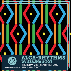 Alga Rhythms – Reform Radio – 21/09/17